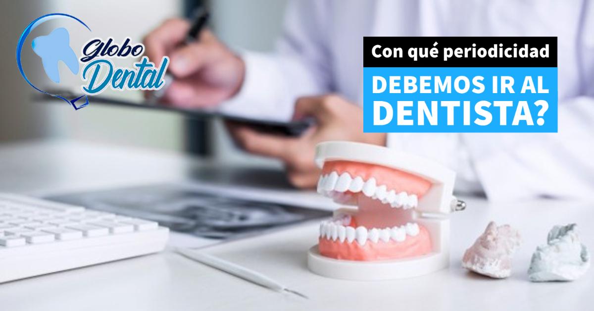 Con qué periodicidad debemos ir al dentista?
